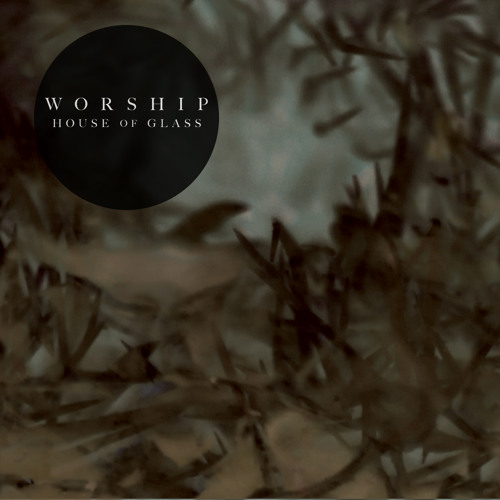 Worship - House Of Glass