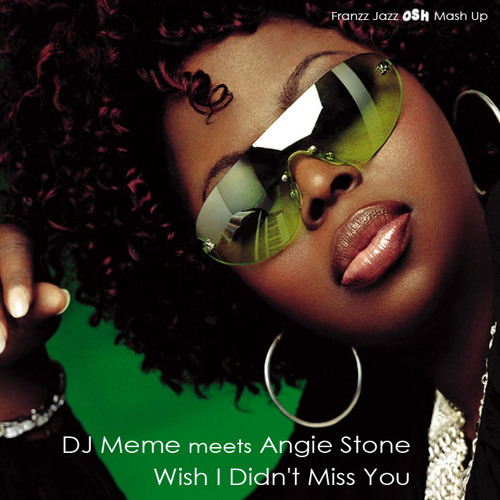 DJ Meme meets Angie Stone - Wish I Didn't Miss You (Franzz Jazz OSH Mash Up) [2011]