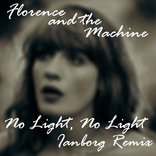 Florence and the Machine - No Light, No Light (Ianborg Remix)