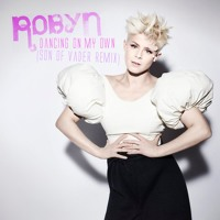 Robyn - Dancing On My Own (Son of Vader Remix)