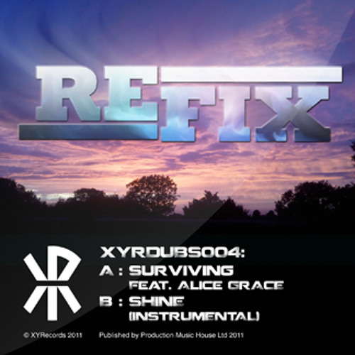 XYRDUBS004 - Refix - Surviving Feat Alice Grace - New Dubstep - Out Now