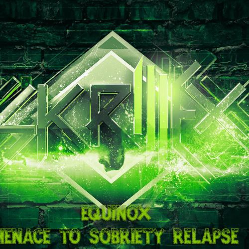 Skrillex - Equinox - Menace To Sobriety Relapse
