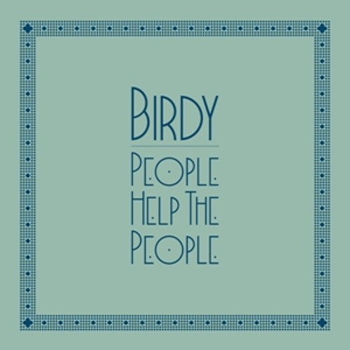 Birdy - People Help the People