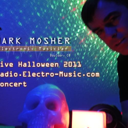 MarkMosher: Live Halloween 2011 Radio.Electro-Music.com Concert Recored 10/30/2011