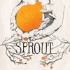 If You Want To Sing Sprout