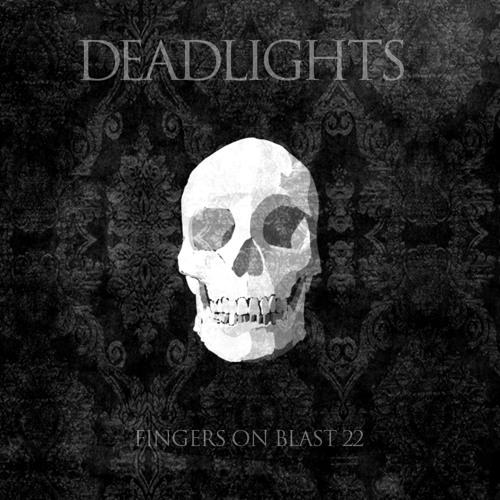 Deadlights - Fingers on Blast 22