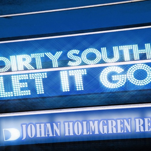 Dirty South feat. Rudy - Let It Go (Johan Holmgren Remix)