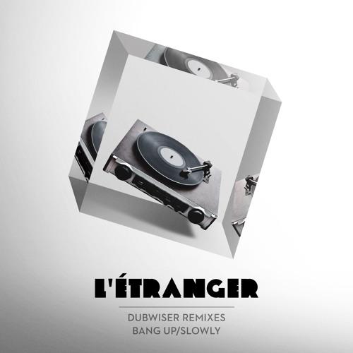 Dubwiser - Bang Up (L'Étranger Remix)