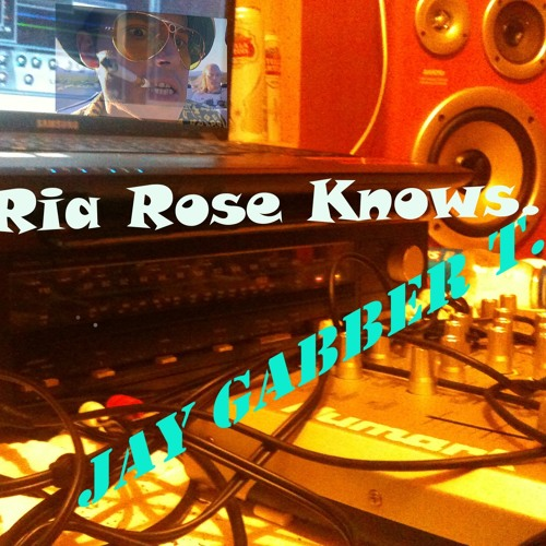 Ria Rose Knows - Jay Gabber T