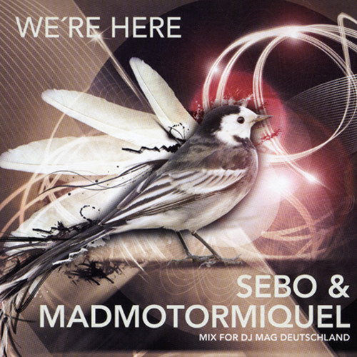 Sebo & Madmotormiquel - We're here (DJ Mag Mix 09_2011)
