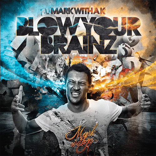 MarK With a K - Blow Your Brainz