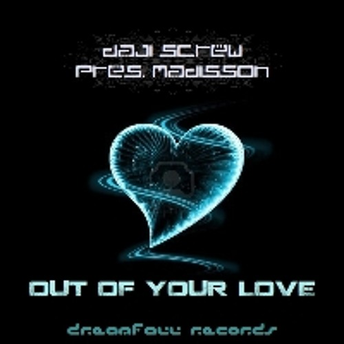 Daji Screw pres. Madison - Out Of Your Love (Brokerz remix @ DreamFall Records)
