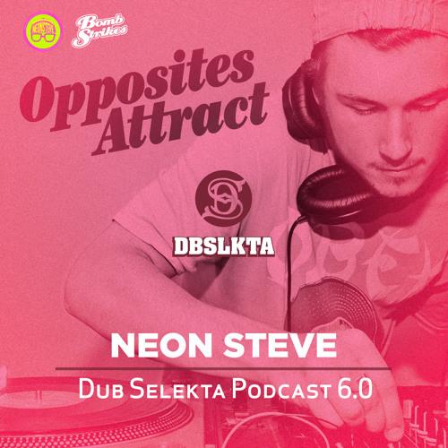 Neon Steve - Opposites Attract (Dub Selekta Podcast 6.0)