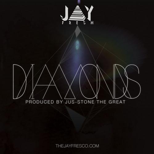Jay Fresh - Diamonds (prod. by Jus-Stone the Great)