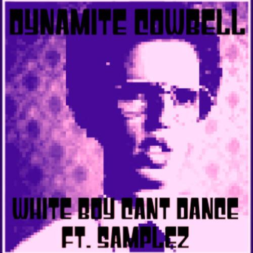 Dynamite Cowbell - White Boy Cant Dance & Samplez. - FREE 320 DL