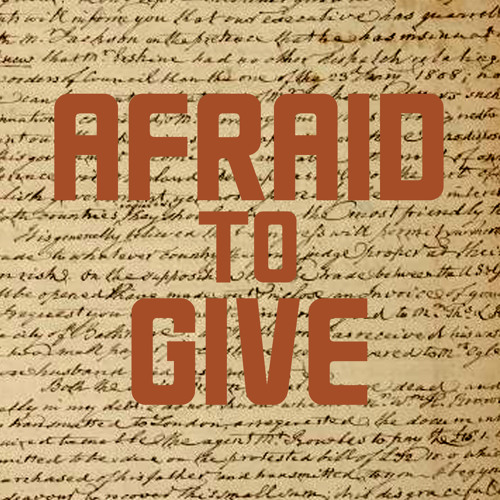 Afraid to Give