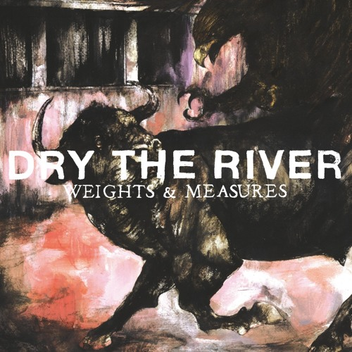 "Dry the River - ""Weights & Measures"""