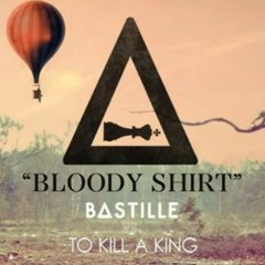 """""""Bloody Shirt"""" - To Kill A King (BASTILLE remix)"""