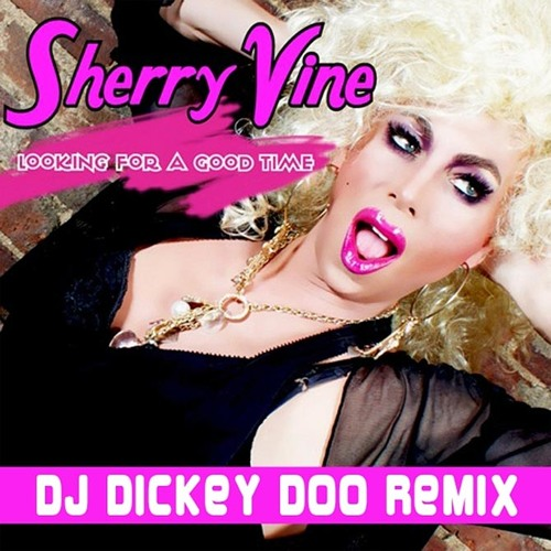 Sherry Vine - Looking for a good time - Dickey Doo Acid Glam remix