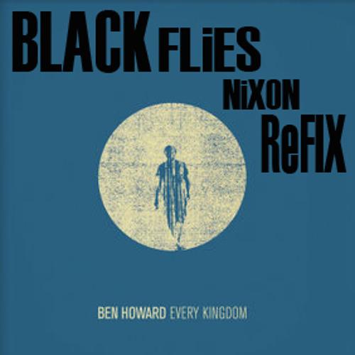 Ben Howard - Black Flies(NiXON Remix) Official Release