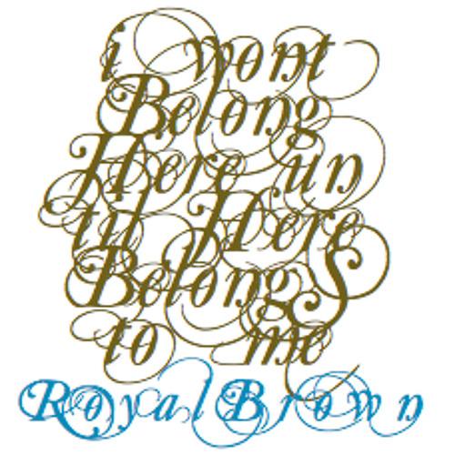 Royal Brown - I Won't Belong Here Until Here Belongs To Me