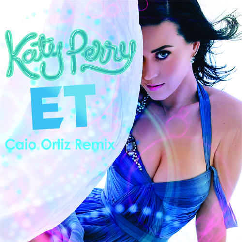 Katy Perry - E.T ( Caio Ortiz Remix )