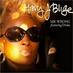 """Mary J. Blige - """"Mr. Wrong"""" feat. Drake"""
