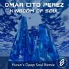 Omar 'Cito' Perez - Kingdom Of Soul (Yovan's Deep Soul Remix)