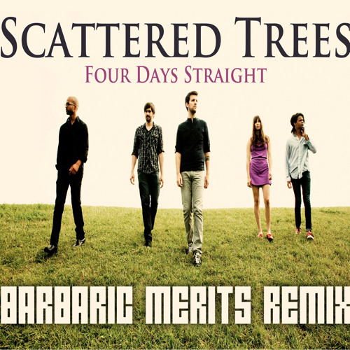 Scattered Trees - Four Days Straight (Barbaric Merits Remix)