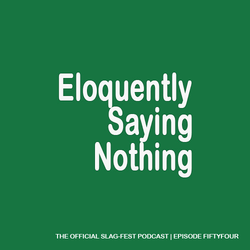 ESN054 : Eloquently Saying Nothing 054