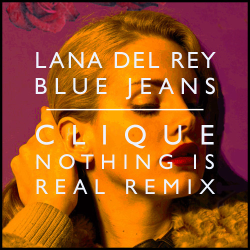 Lana Del Rey - Blue Jeans (Club Clique 'Nothing Is Real' Remix)