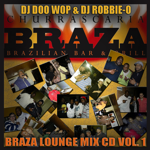 BRAZA LOUNGE MIX CD volume one feat. DJ DOO WOP & DJ ROBBIE-O(80 minutes)