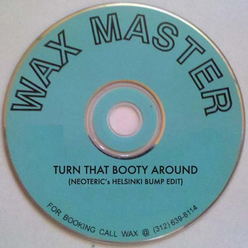 Waxmaster - Turn That Booty Around (Neoteric's Helsinki Bump Edit)