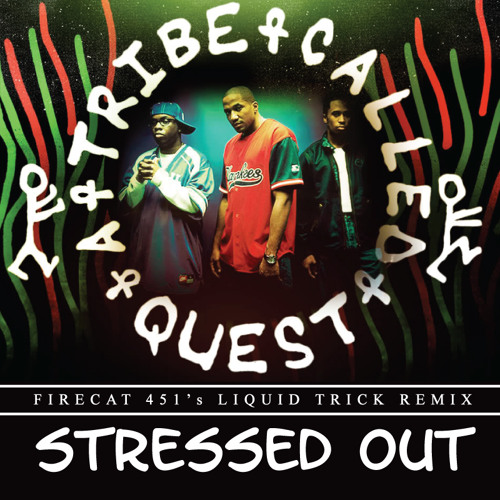 Tribe Called Quest - Stressed Out (Firecat 451's Liquid Trick Edit)