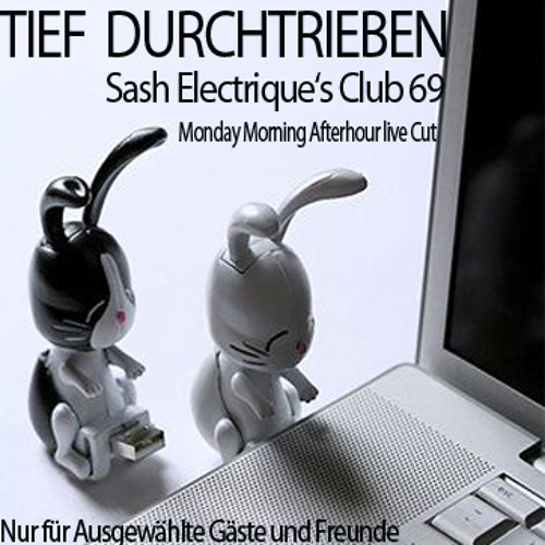 Tief Durchtrieben - Sash Electrique's Monday Morning  Afterhour live-cut@Club 69