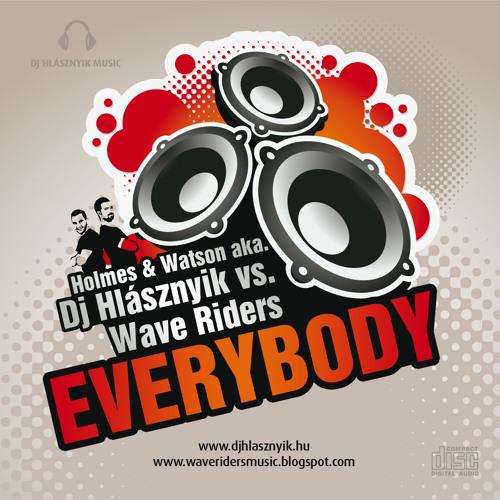 Holmes & Watson aka. Dj Hlásznyik vs. Wave Riders - Everybody promo 2011.10.29. [www.djhlasznyik.hu]
