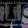 Legiao Urbana - Ainda É Cedo (Wellpunisher remix) [free download