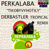 PERKALABA-Tikobyvyhotily-DERBASTLER Tropical Remix-free mp3 promo