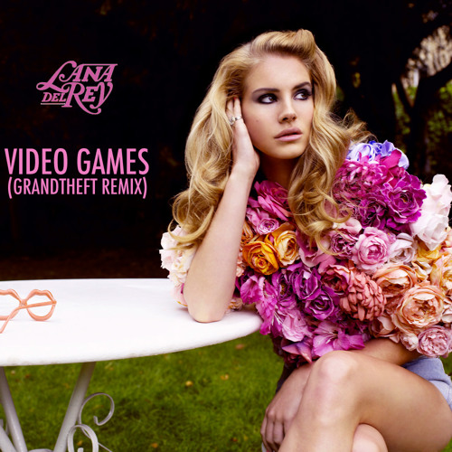 Lana Del Rey - Video Games (Grandtheft Remix) [Free DL]