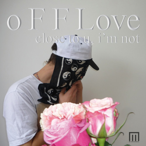 o F F Love - close to u, i'm not
