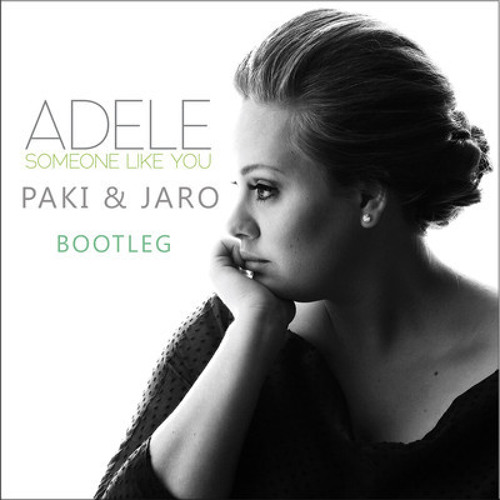 Adele - Someone Like You (Paki & Jaro Bootleg)_FREE DL!!!