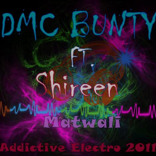 DMC BUNTY Ft. Shireen - Matwali (Addictive Electro 2011)