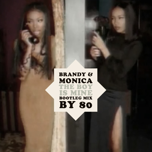 Brandy & Monica - The boy is mine (bootleg mix by 80)