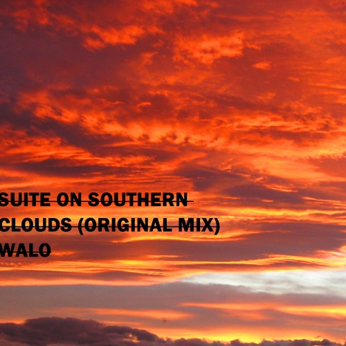 Suite on Southern Clouds (Original Mix ) - WALO >>>DOWNLOADABLE<<<