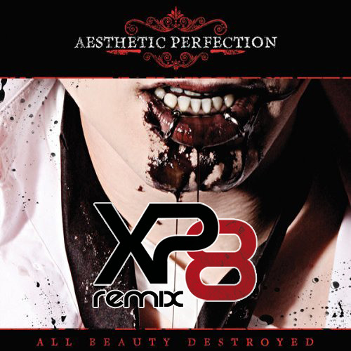Aesthetic Perfection - All Beauty Destroyed (XP8 Remix)