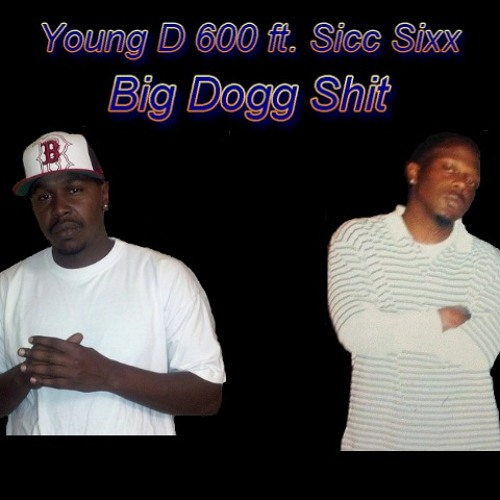 Young D 600 - Big Dogg Shit (ft. Sicc Six)