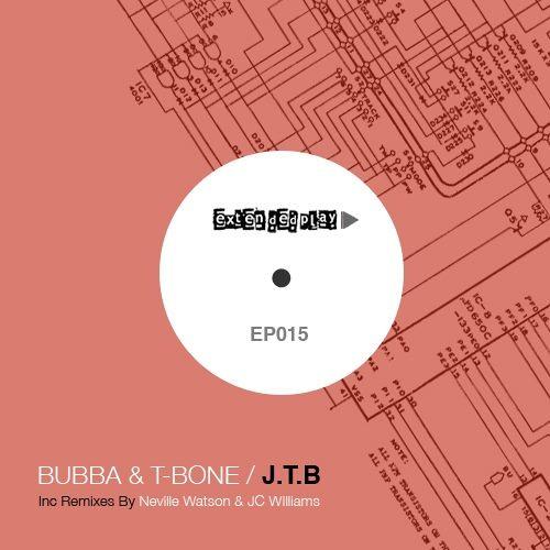 Extended Play 015 - Bubba & T-Bone - JTB w/ Neville Watson & JC Williams remixes