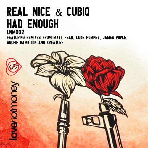 Real Nice & Cubiq - Had Enough (Original Mix) [LNM002]