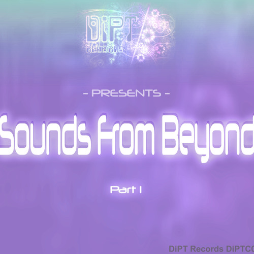 DiPT Records`Sounds From Beyond Pt. 1