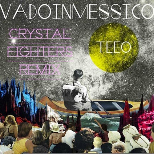 Vadoinmessico - Teeo (Crystal Fighters Remix)